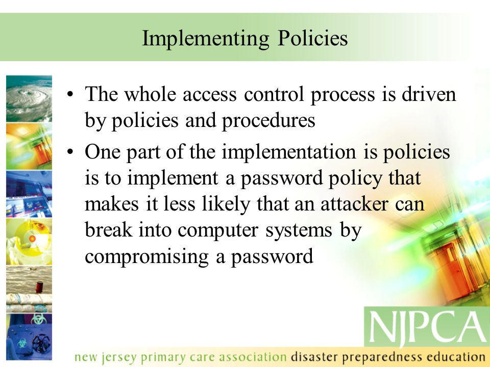 Implementing Policies The whole access control process is driven by policies and procedures One part of the implementation is policies is to implement