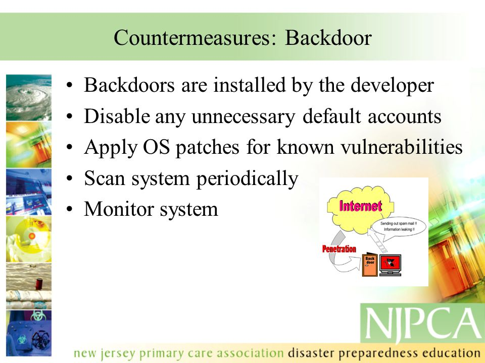 Countermeasures: Backdoor Backdoors are installed by the developer Disable any unnecessary default accounts Apply OS patches for known vulnerabilities