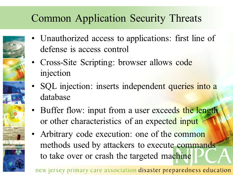 Common Application Security Threats Unauthorized access to applications: first line of defense is access control Cross-Site Scripting: browser allows