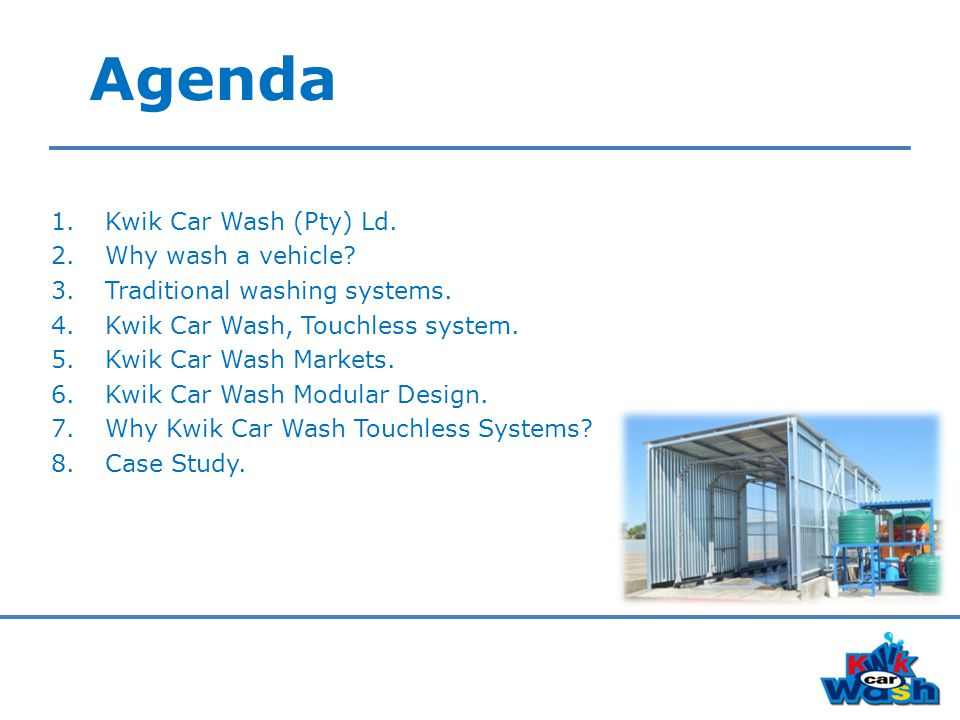 Agenda 1.Kwik Car Wash (Pty) Ld. 2.Why wash a vehicle.
