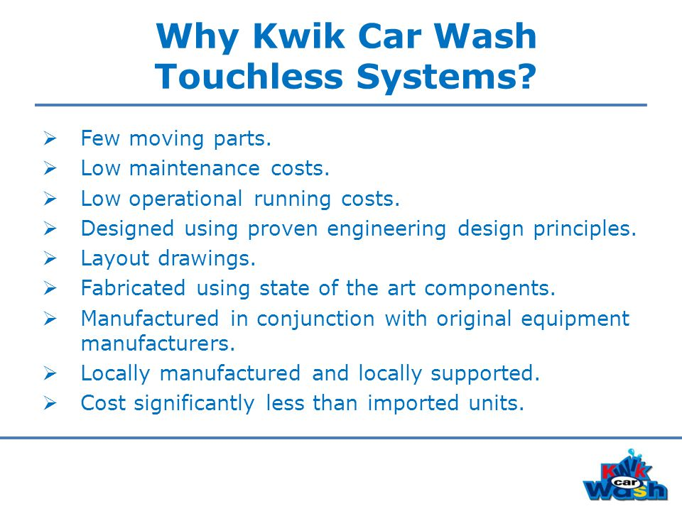 Why Kwik Car Wash Touchless Systems.  Few moving parts.