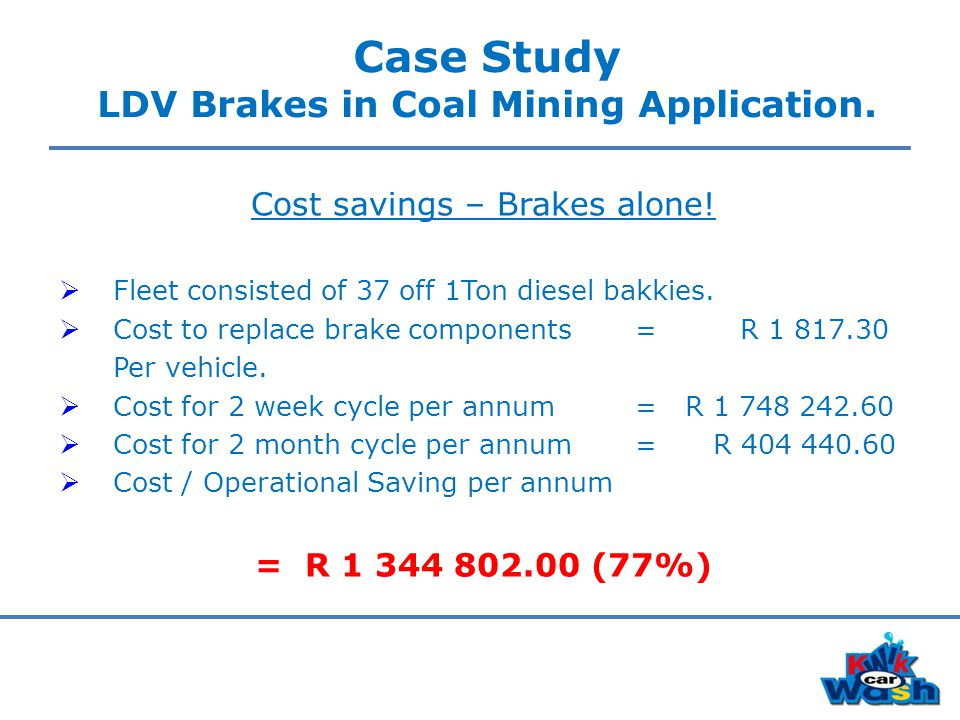 Case Study LDV Brakes in Coal Mining Application. Cost savings – Brakes alone.