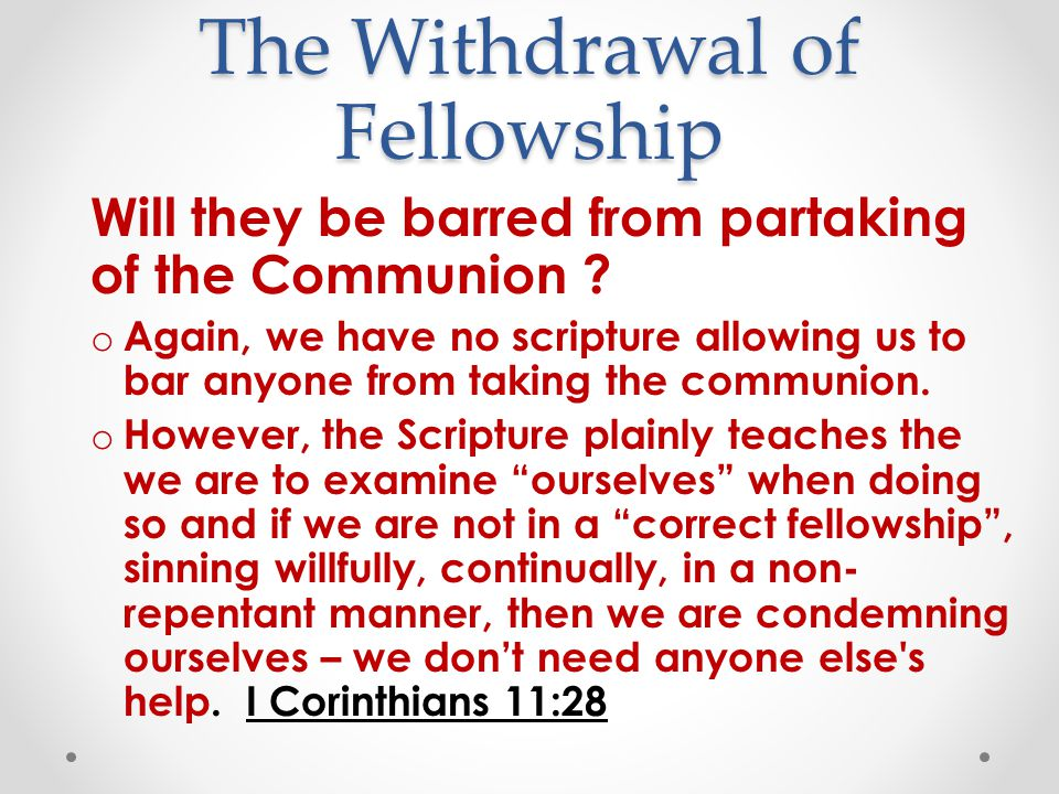 The Withdrawal of Fellowship Will they be barred from partaking of the Communion .