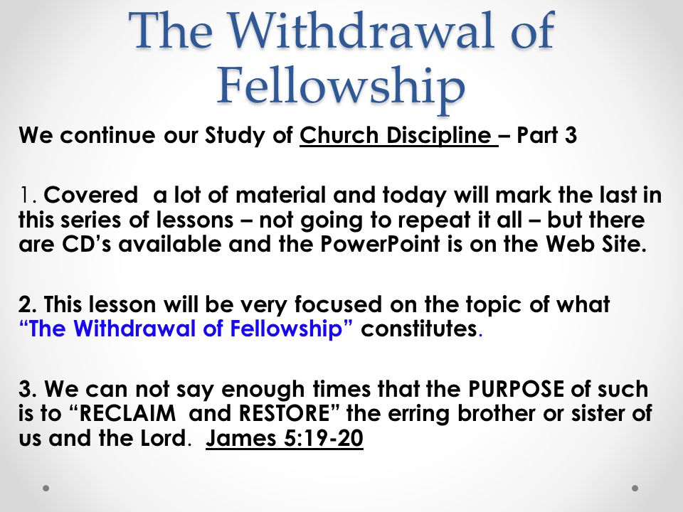 The Withdrawal of Fellowship So it is withdrawal from, separate from: II Thessalonians 3:6 1.
