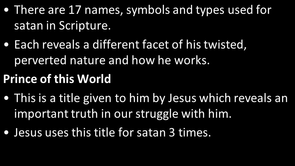 There are 17 names, symbols and types used for satan in Scripture.