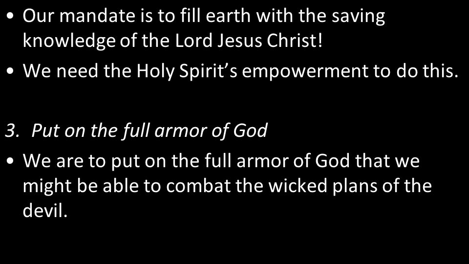 Our mandate is to fill earth with the saving knowledge of the Lord Jesus Christ.