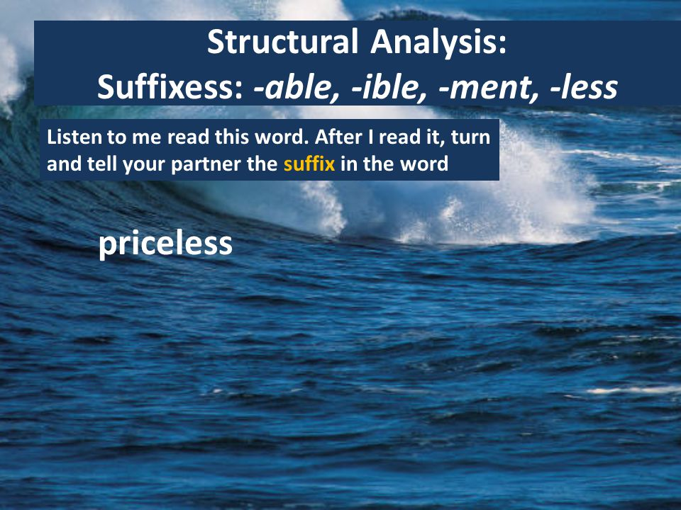 Structural Analysis: Suffixess: -able, -ible, -ment, -less Listen to me read this word.