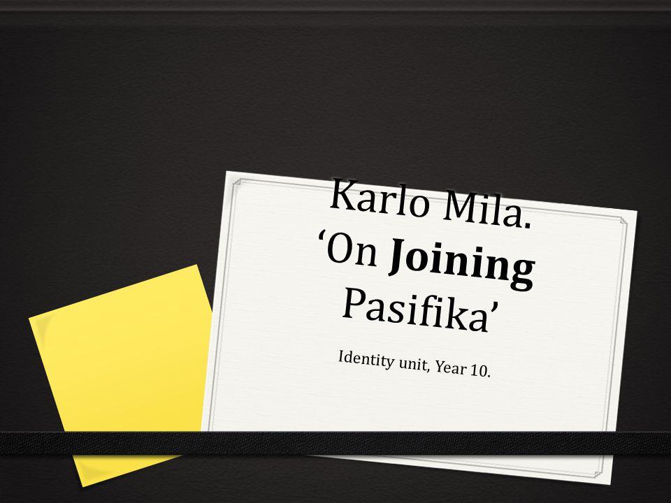 Karlo Mila. 'On Joining Pasifika' Identity unit, Year 10.