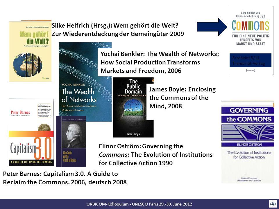 ORBICOM-Kolloquium - UNESCO Paris 29.-30. June 2012 14 Silke Helfrich (Hrsg.): Wem gehört die Welt.