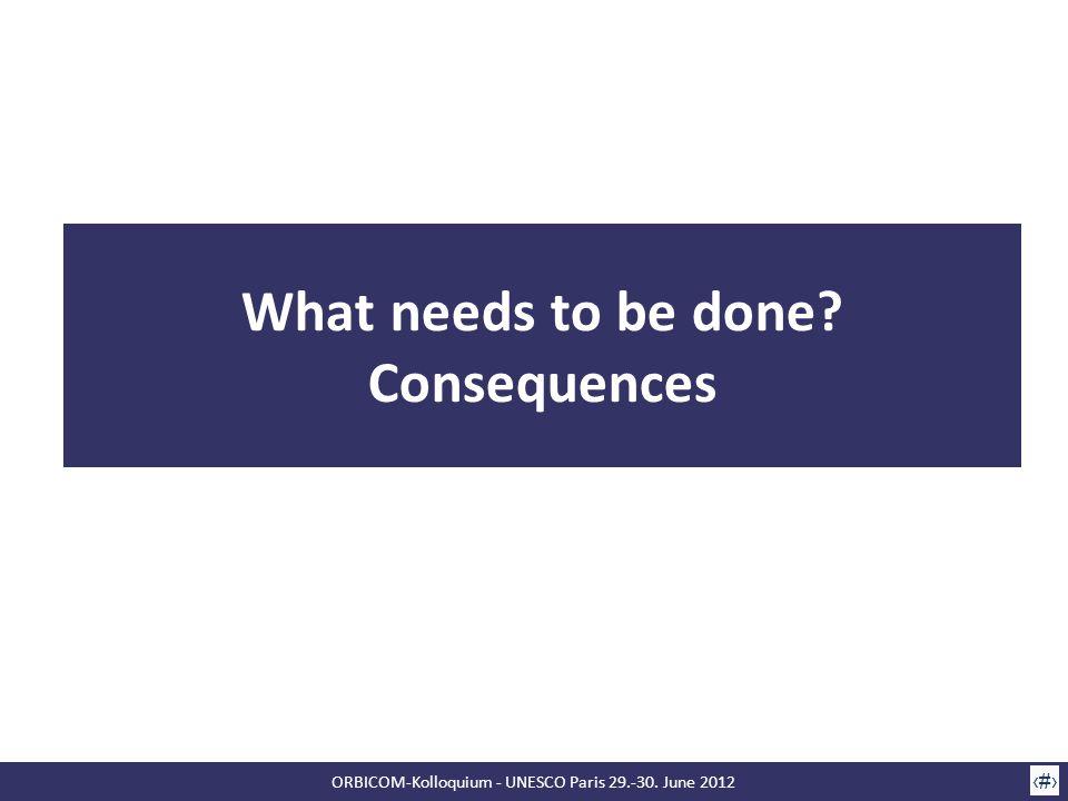 ORBICOM-Kolloquium - UNESCO Paris 29.-30. June 2012 8 What needs to be done? Consequences