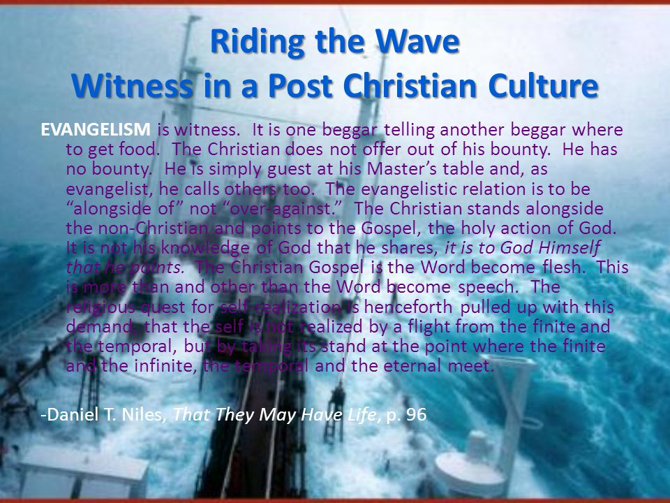 Riding the Wave Witness in a Post Christian Culture EVANGELISM is witness.