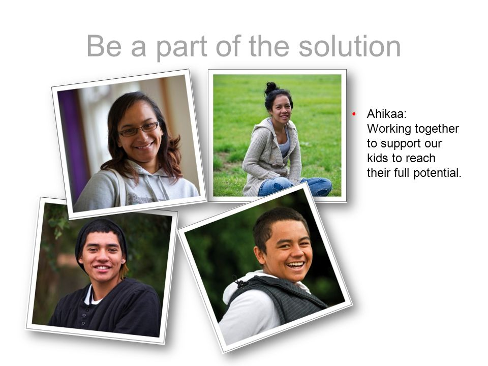 Be a part of the solution Ahikaa: Working together to support our kids to reach their full potential.