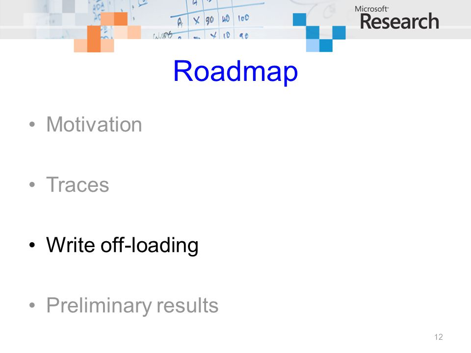 Roadmap Motivation Traces Write off-loading Preliminary results 12