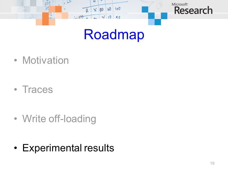 Roadmap Motivation Traces Write off-loading Experimental results 19