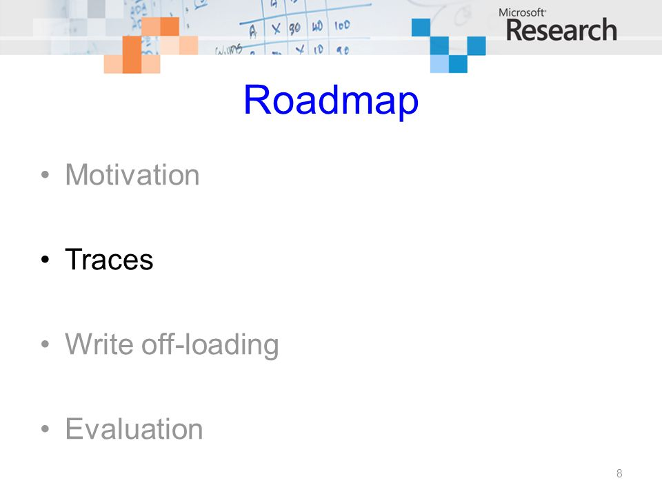 Roadmap Motivation Traces Write off-loading Evaluation 8