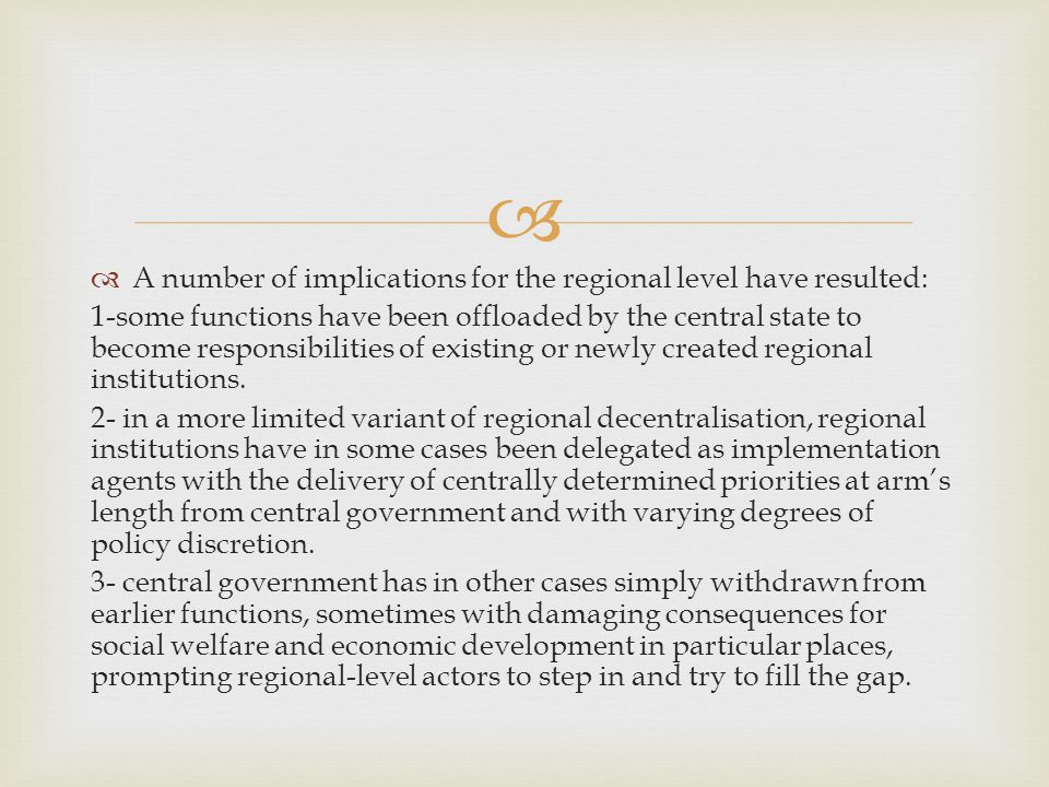   A number of implications for the regional level have resulted: 1-some functions have been offloaded by the central state to become responsibilities of existing or newly created regional institutions.
