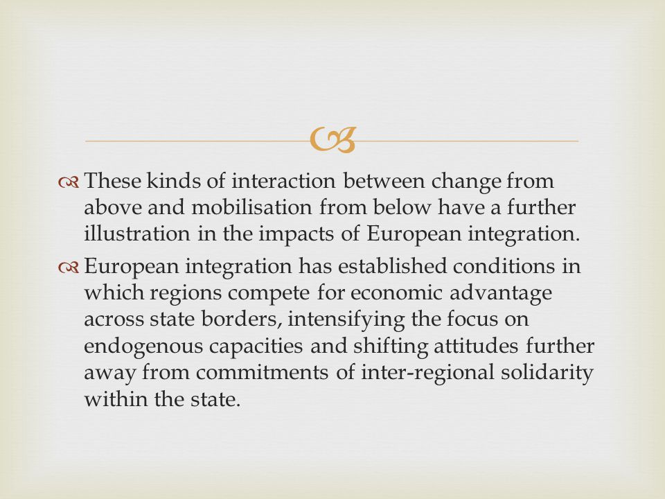   These kinds of interaction between change from above and mobilisation from below have a further illustration in the impacts of European integration.