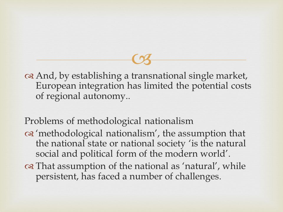   And, by establishing a transnational single market, European integration has limited the potential costs of regional autonomy..