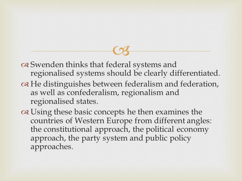   Swenden thinks that federal systems and regionalised systems should be clearly differentiated.