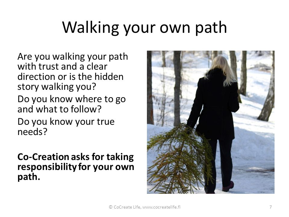 Walking your own path Are you walking your path with trust and a clear direction or is the hidden story walking you? Do you know where to go and what