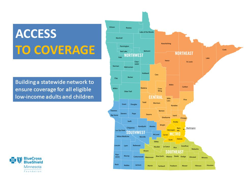 ACCESS TO COVERAGE Building a statewide network to ensure coverage for all eligible low-income adults and children
