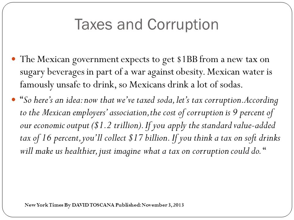 Taxes and Corruption The Mexican government expects to get $1BB from a new tax on sugary beverages in part of a war against obesity.