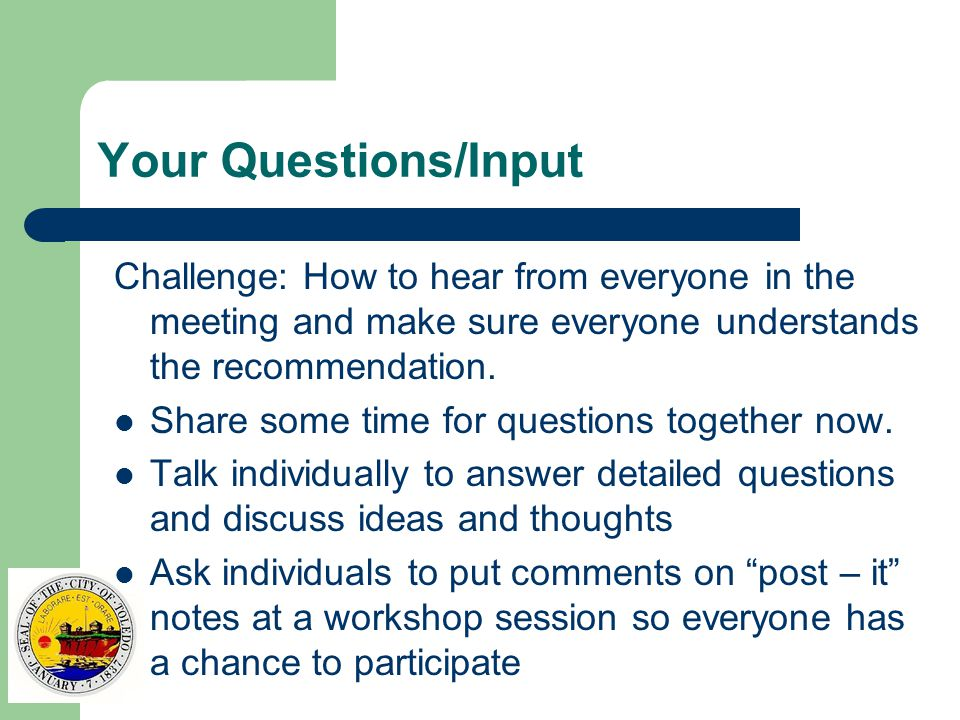 Your Questions/Input Challenge: How to hear from everyone in the meeting and make sure everyone understands the recommendation.