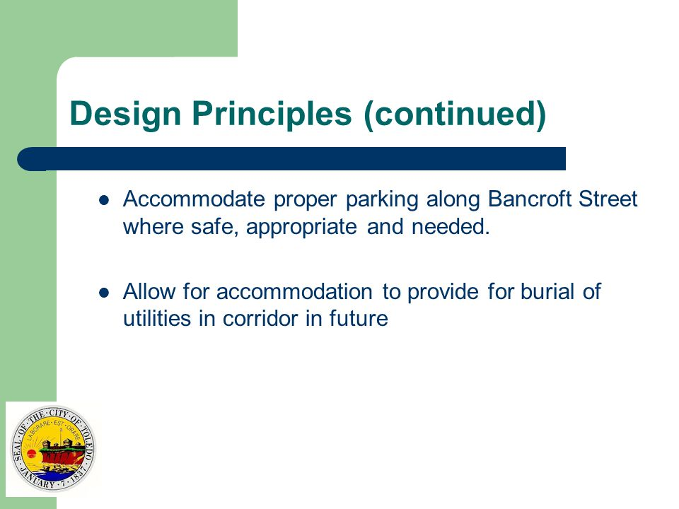 Design Principles (continued) Accommodate proper parking along Bancroft Street where safe, appropriate and needed.