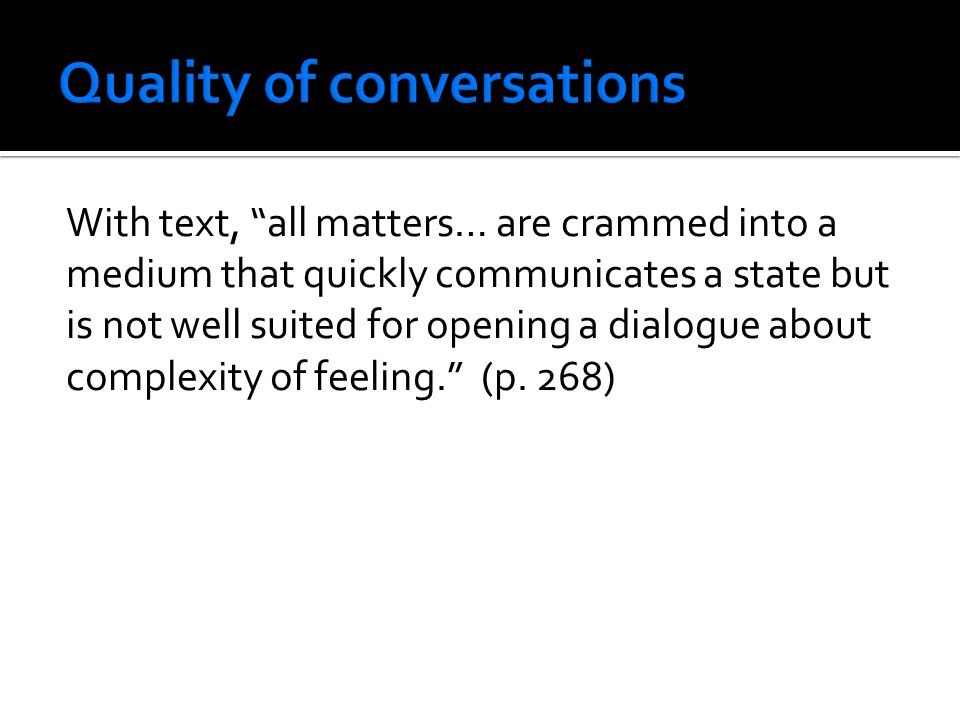 """With text, """"all matters… are crammed into a medium that quickly communicates a state but is not well suited for opening a dialogue about complexity of"""