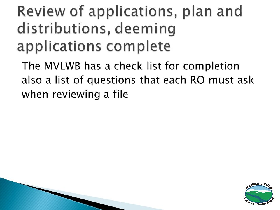 The MVLWB has a check list for completion also a list of questions that each RO must ask when reviewing a file