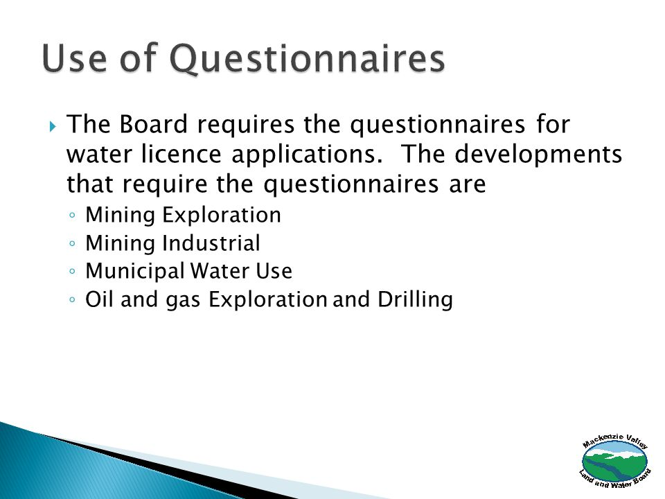  The Board requires the questionnaires for water licence applications.