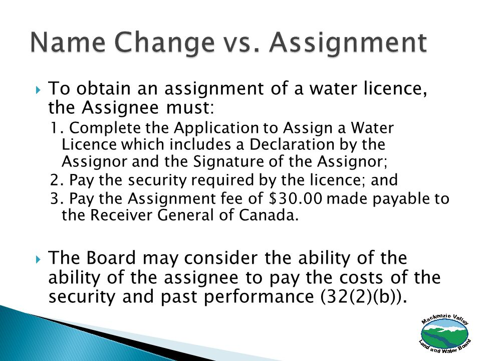  To obtain an assignment of a water licence, the Assignee must: 1.