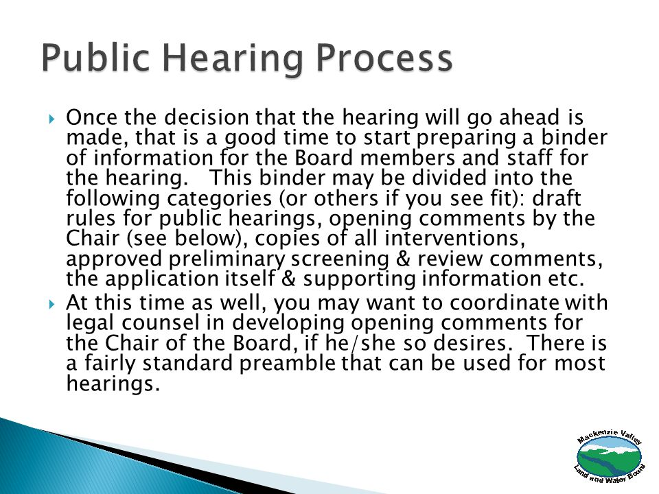  Once the decision that the hearing will go ahead is made, that is a good time to start preparing a binder of information for the Board members and staff for the hearing.