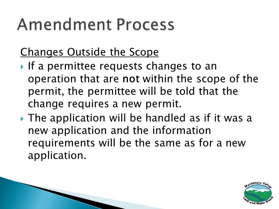 Changes Outside the Scope  If a permittee requests changes to an operation that are not within the scope of the permit, the permittee will be told that the change requires a new permit.