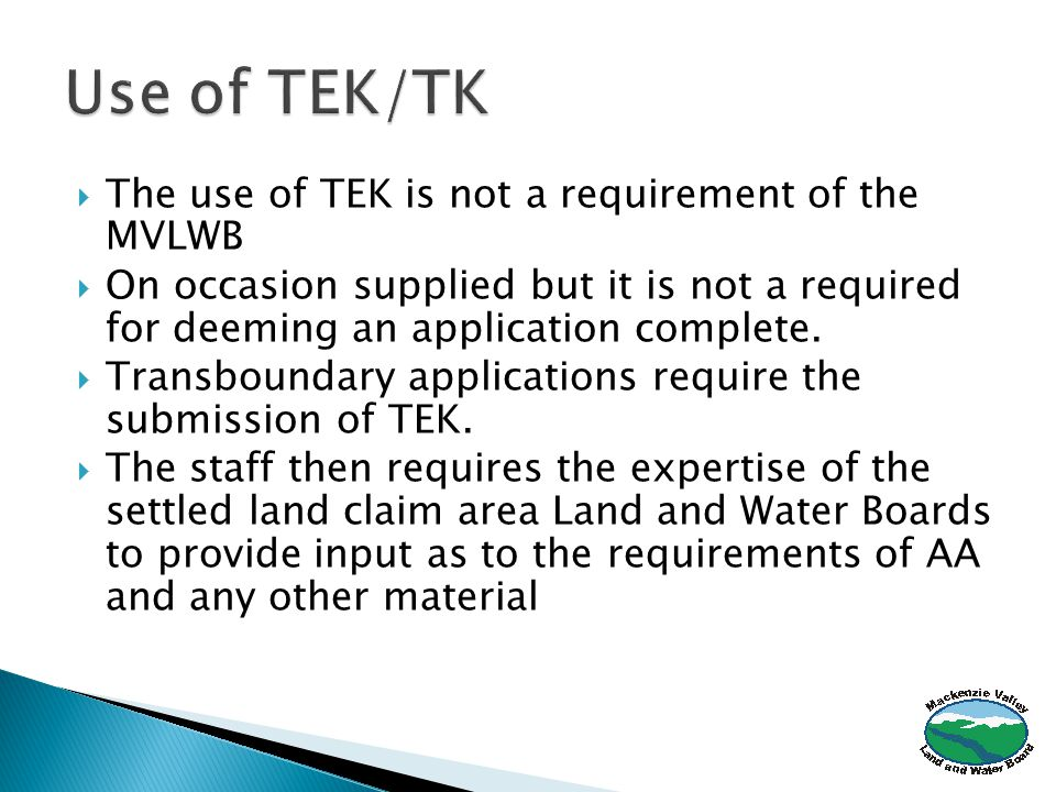  The use of TEK is not a requirement of the MVLWB  On occasion supplied but it is not a required for deeming an application complete.
