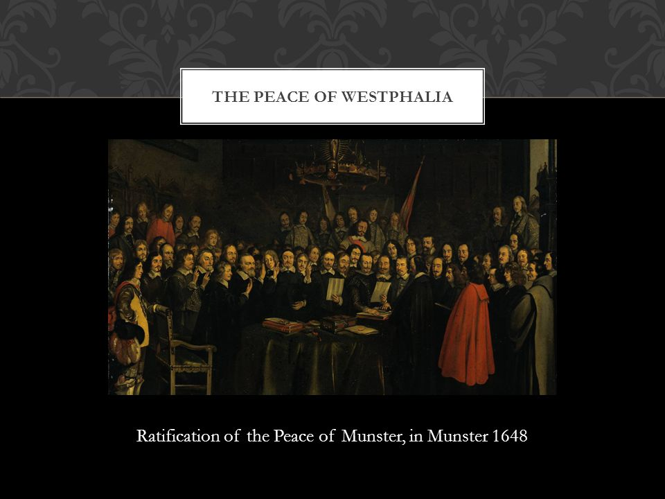 Ratification of the Peace of Munster, in Munster 1648 THE PEACE OF WESTPHALIA