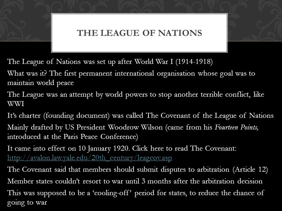 The League of Nations was set up after World War I (1914-1918) What was it? The first permanent international organisation whose goal was to maintain