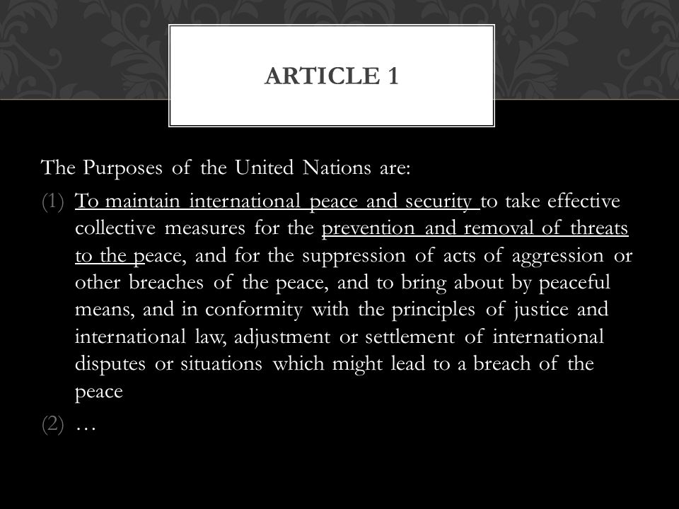 The Purposes of the United Nations are: (1)To maintain international peace and security to take effective collective measures for the prevention and r
