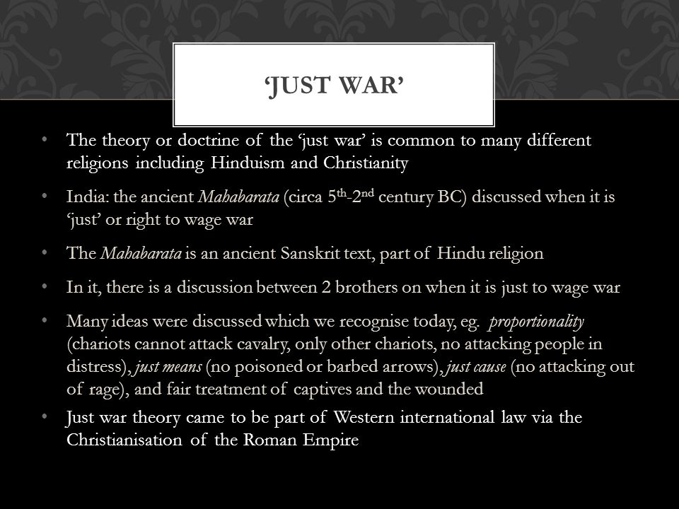 The theory or doctrine of the 'just war' is common to many different religions including Hinduism and Christianity India: the ancient Mahabarata (circ