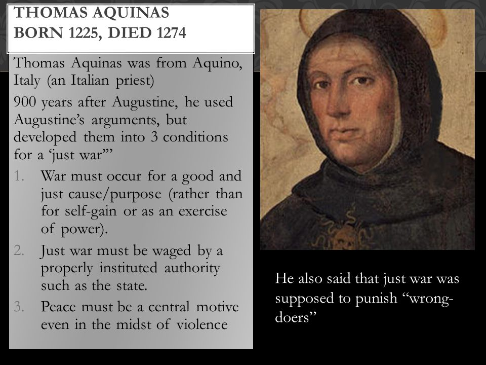 Thomas Aquinas was from Aquino, Italy (an Italian priest) 900 years after Augustine, he used Augustine's arguments, but developed them into 3 conditio