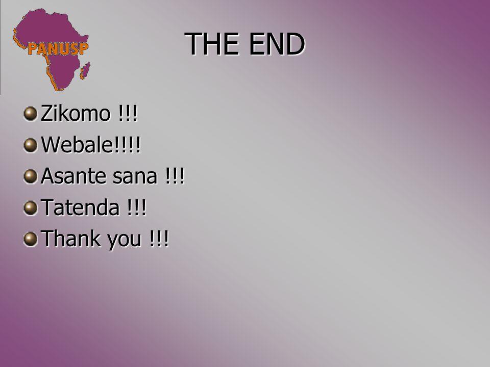 THE END Zikomo !!! Webale!!!! Asante sana !!! Tatenda !!! Thank you !!!