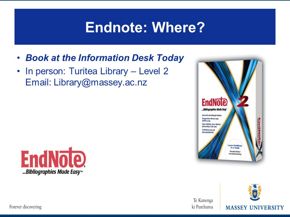 Endnote: Where? Book at the Information Desk Today In person: Turitea Library – Level 2 Email: Library@massey.ac.nz