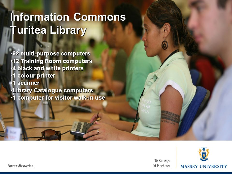 Information Commons Turitea Library 92 multi-purpose computers92 multi-purpose computers 12 Training Room computers12 Training Room computers 4 black
