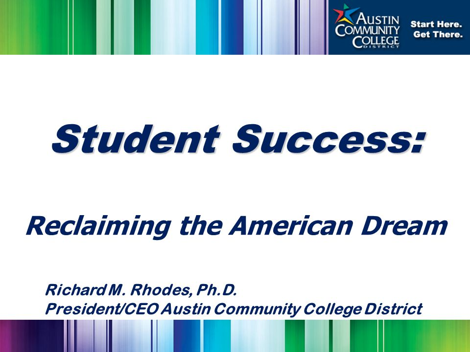 Student Success: Reclaiming the American Dream Richard M.
