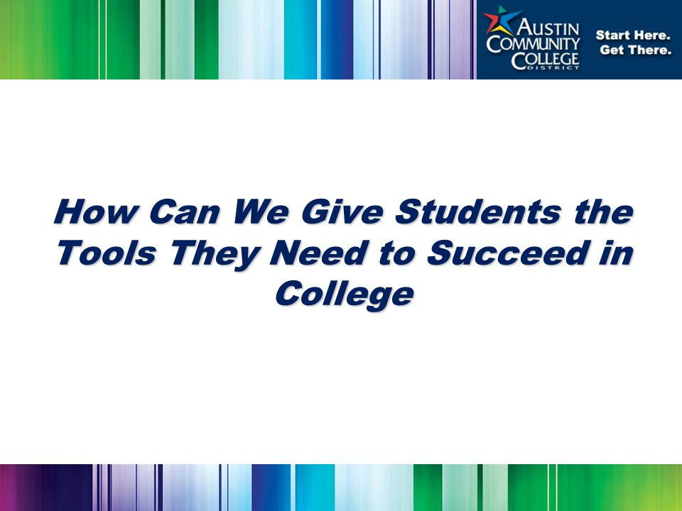 How Can We Give Students the Tools They Need to Succeed in College