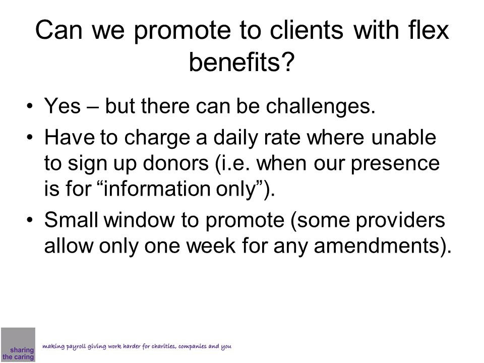 Can we promote to clients with flex benefits. Yes – but there can be challenges.