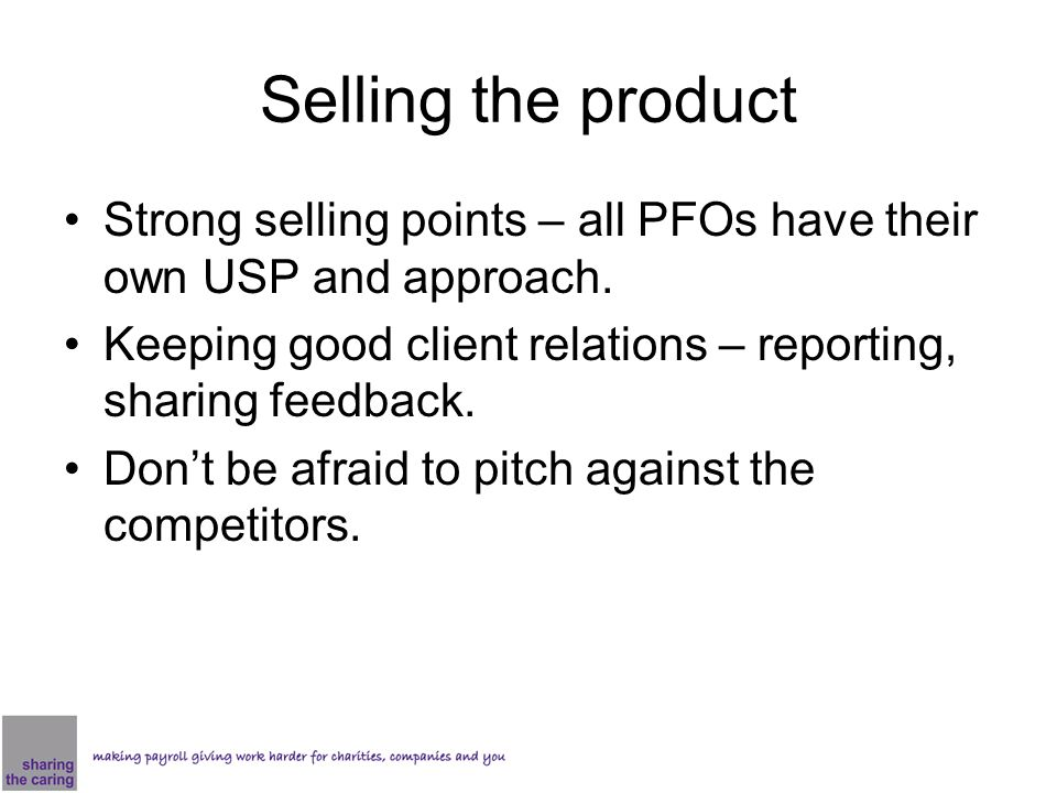 Selling the product Strong selling points – all PFOs have their own USP and approach.