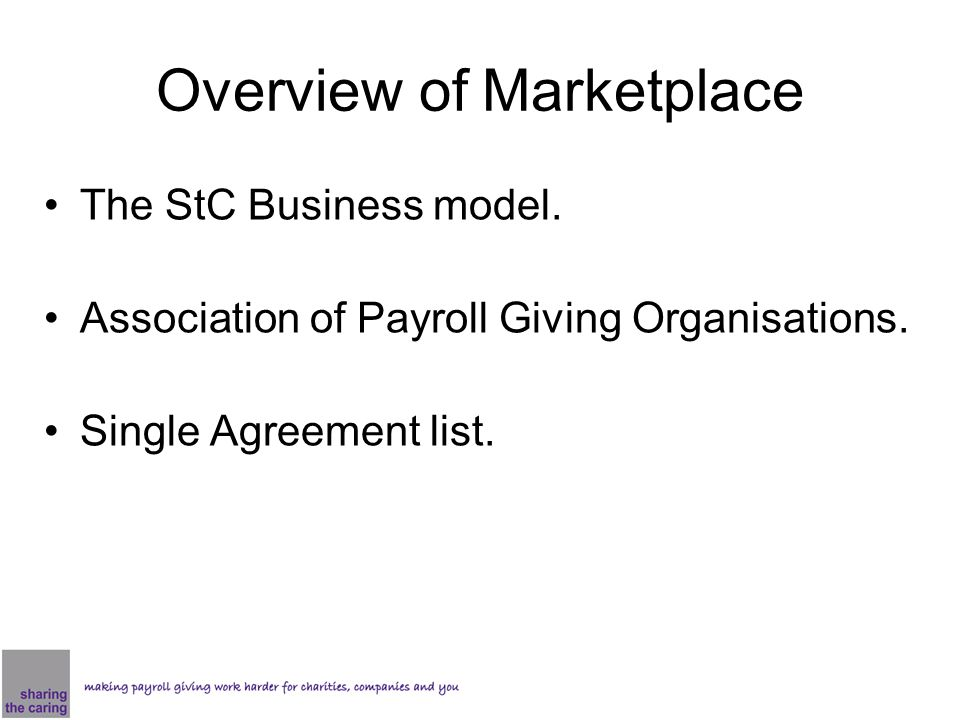 Overview of Marketplace The StC Business model. Association of Payroll Giving Organisations.