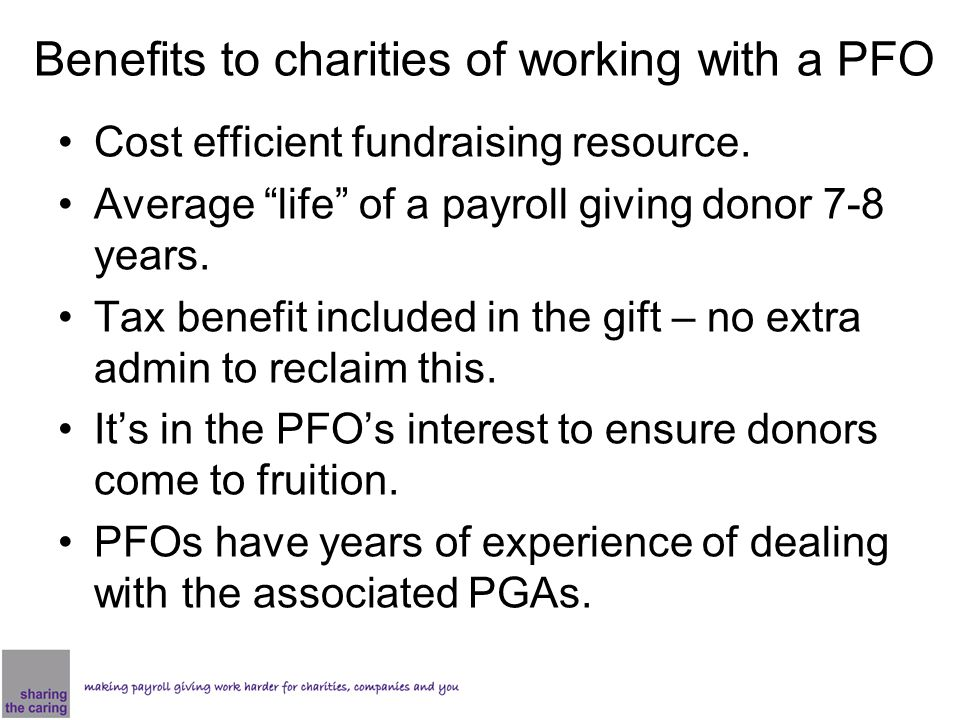 Benefits to charities of working with a PFO Cost efficient fundraising resource.