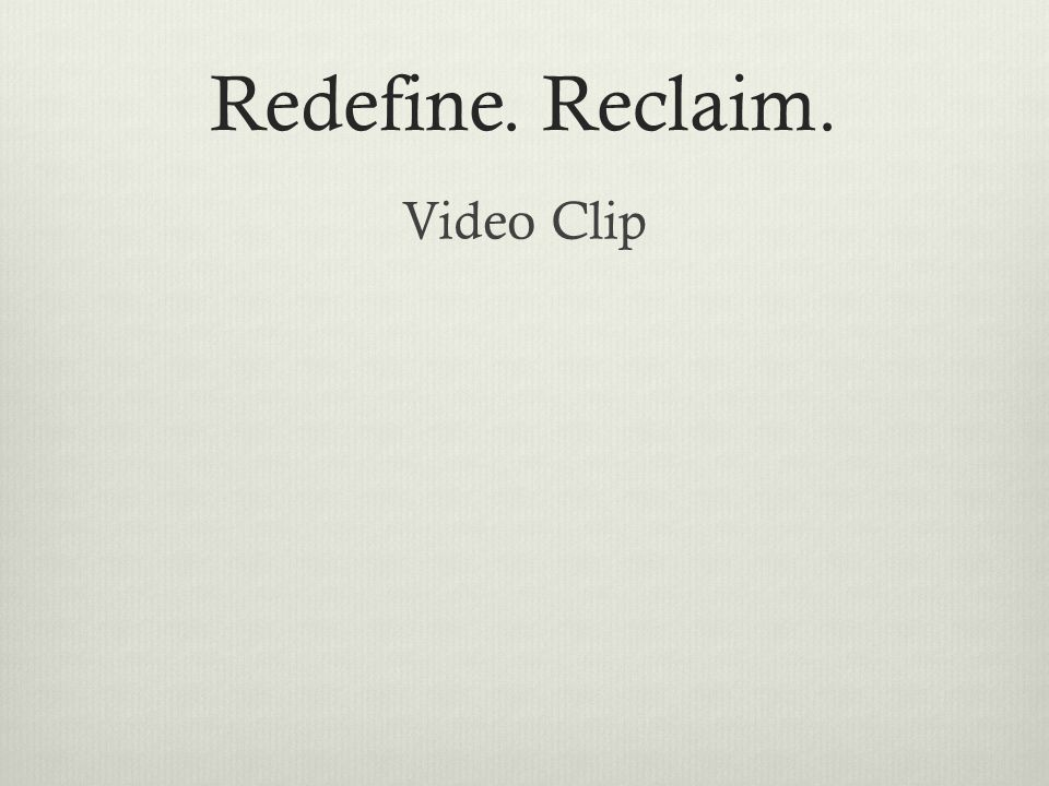 Redefine. Reclaim. Video Clip